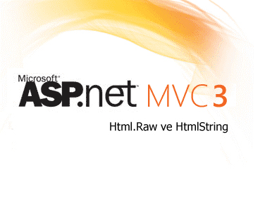 ASP.NET MVC 3 Razor View Engine'de Html.Raw ve HtmlString